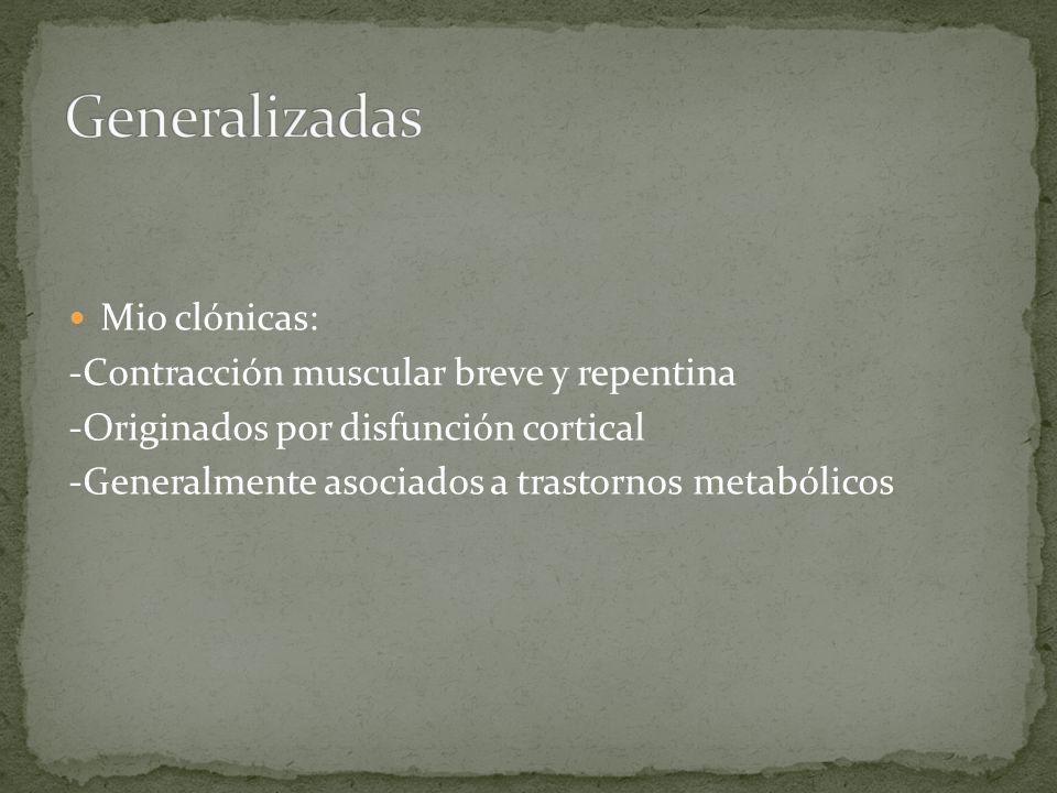 Generalizadas Mio clónicas: -Contracción muscular breve y repentina