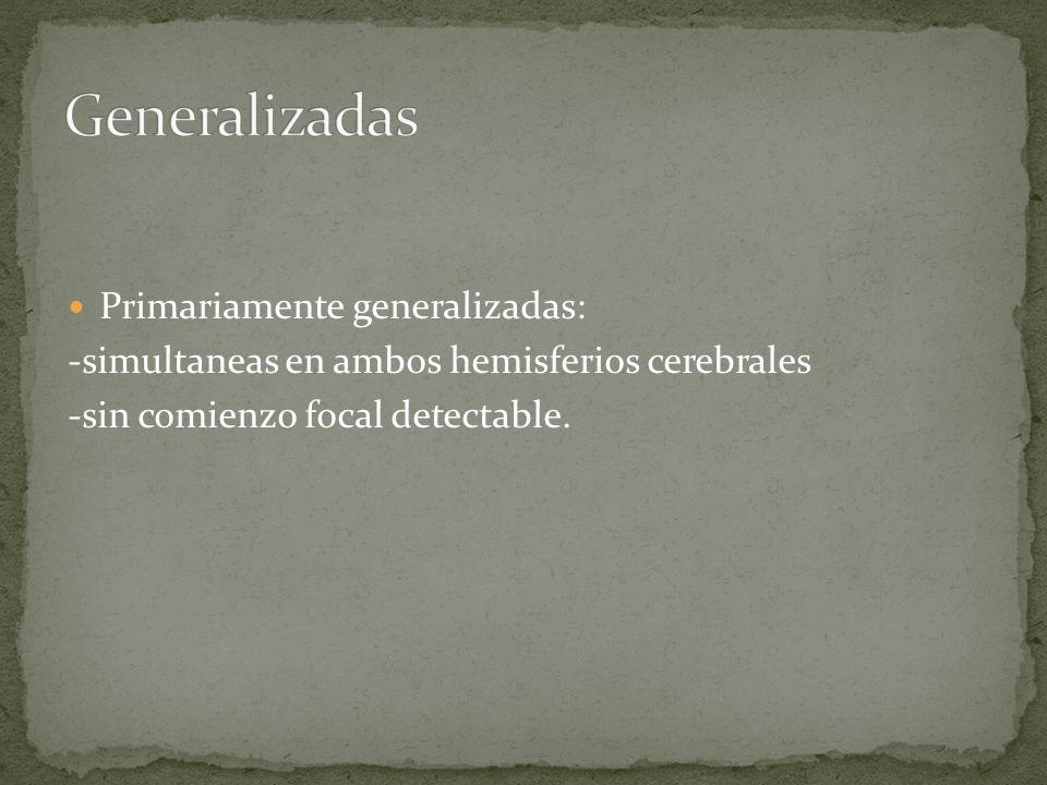 Generalizadas Primariamente generalizadas:
