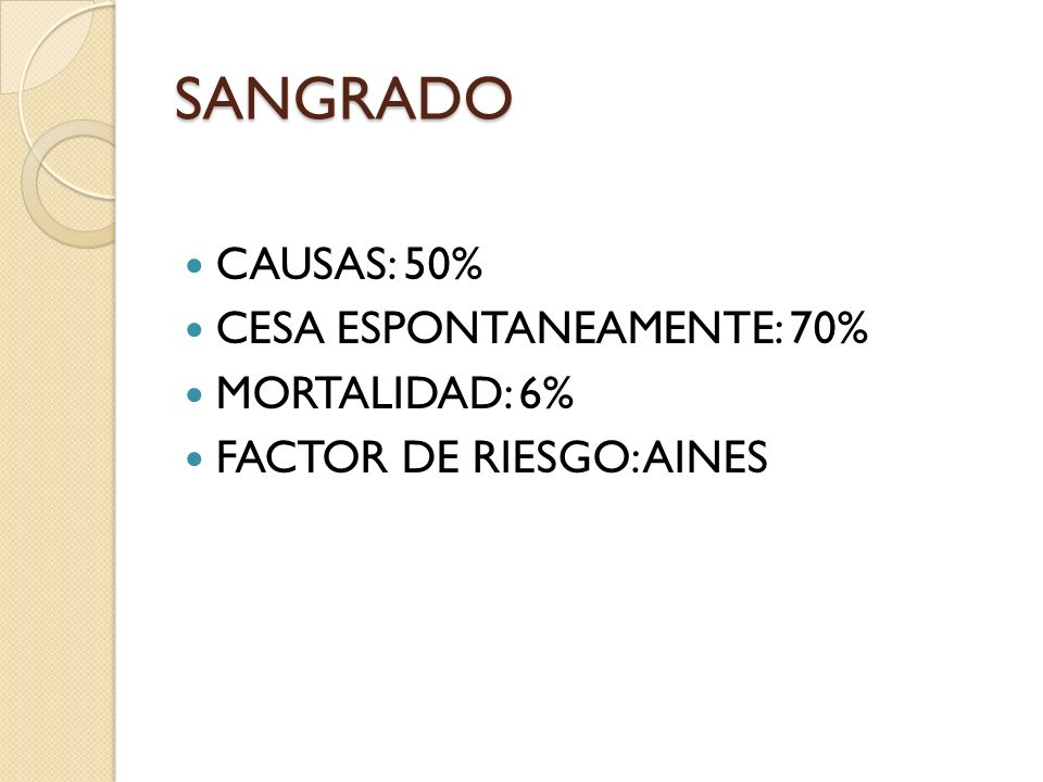 SANGRADO CAUSAS: 50% CESA ESPONTANEAMENTE: 70% MORTALIDAD: 6%
