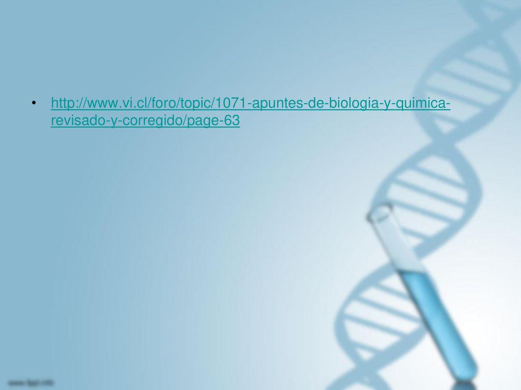 http://www.vi.cl/foro/topic/1071-apuntes-de-biologia-y-quimica-revisado-y-corregido/page-63