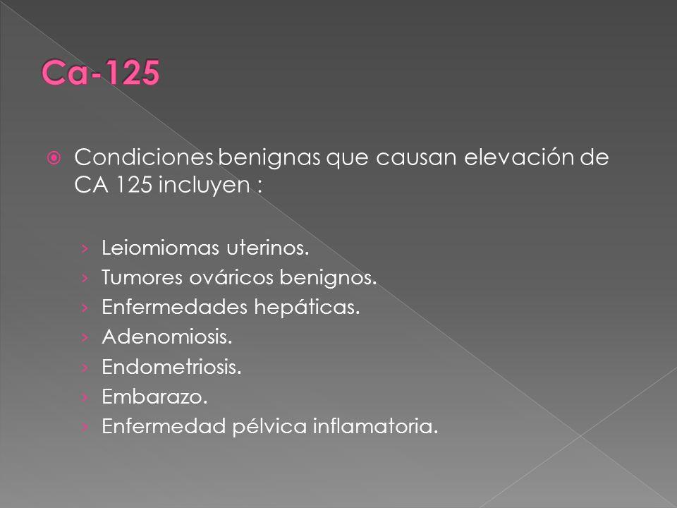 Ca-125 Condiciones benignas que causan elevación de CA 125 incluyen :