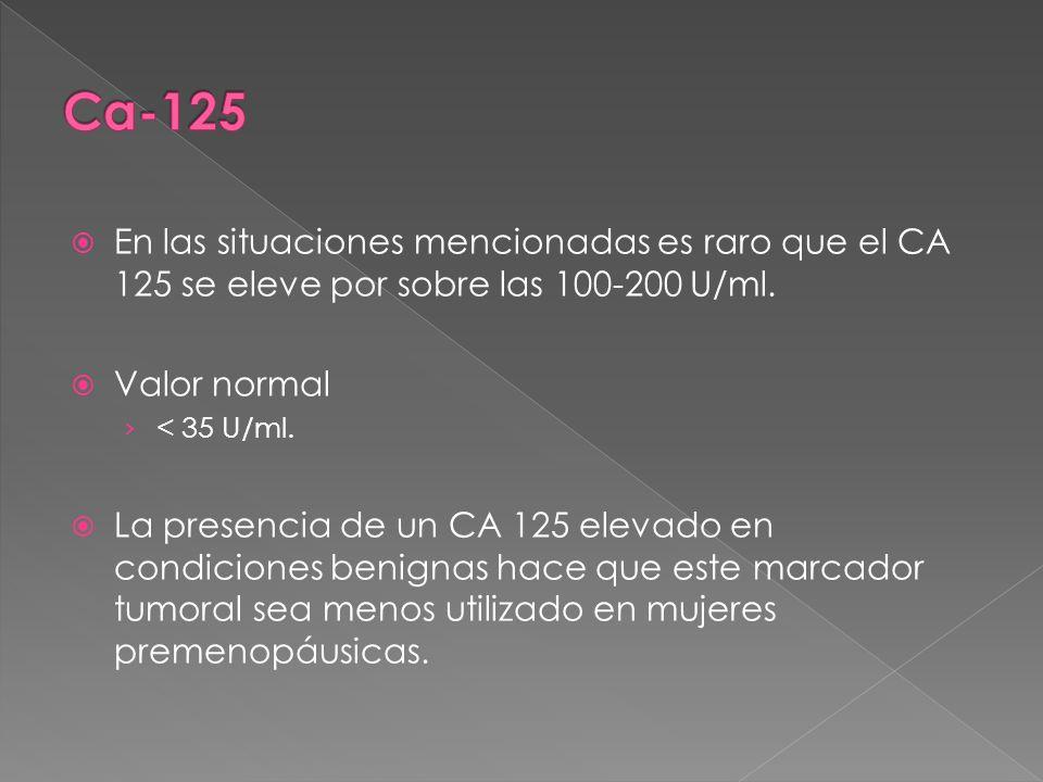 Ca-125 En las situaciones mencionadas es raro que el CA 125 se eleve por sobre las 100-200 U/ml. Valor normal.