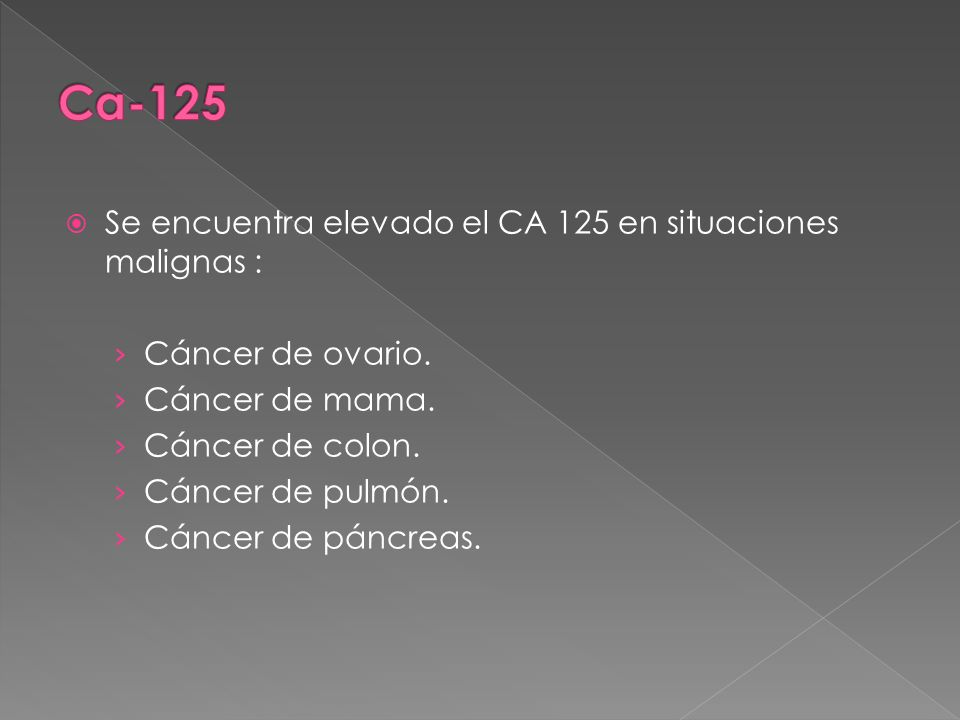 Ca-125 Se encuentra elevado el CA 125 en situaciones malignas :