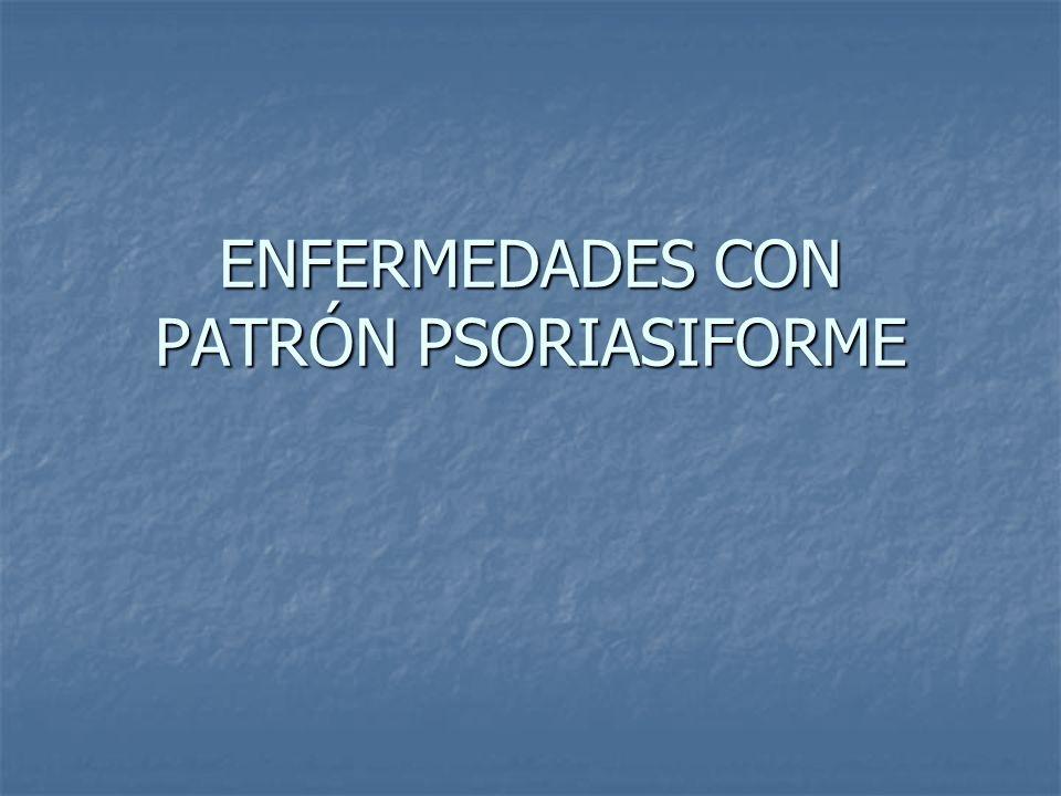 ENFERMEDADES CON PATRÓN PSORIASIFORME
