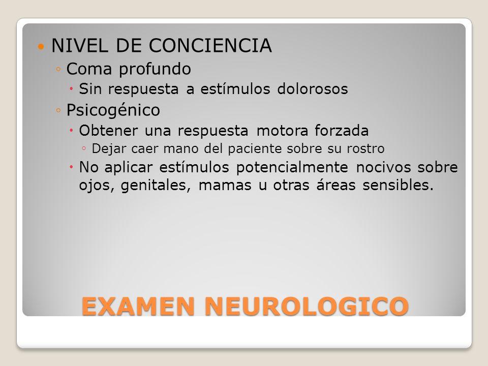 EXAMEN NEUROLOGICO NIVEL DE CONCIENCIA Coma profundo Psicogénico