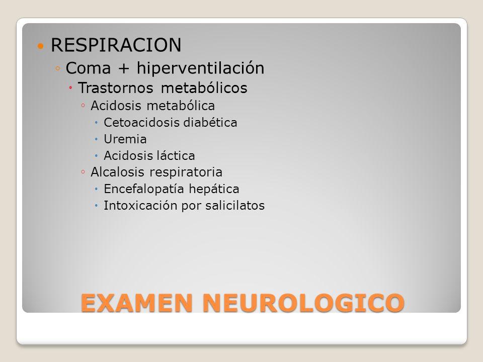 EXAMEN NEUROLOGICO RESPIRACION Coma + hiperventilación