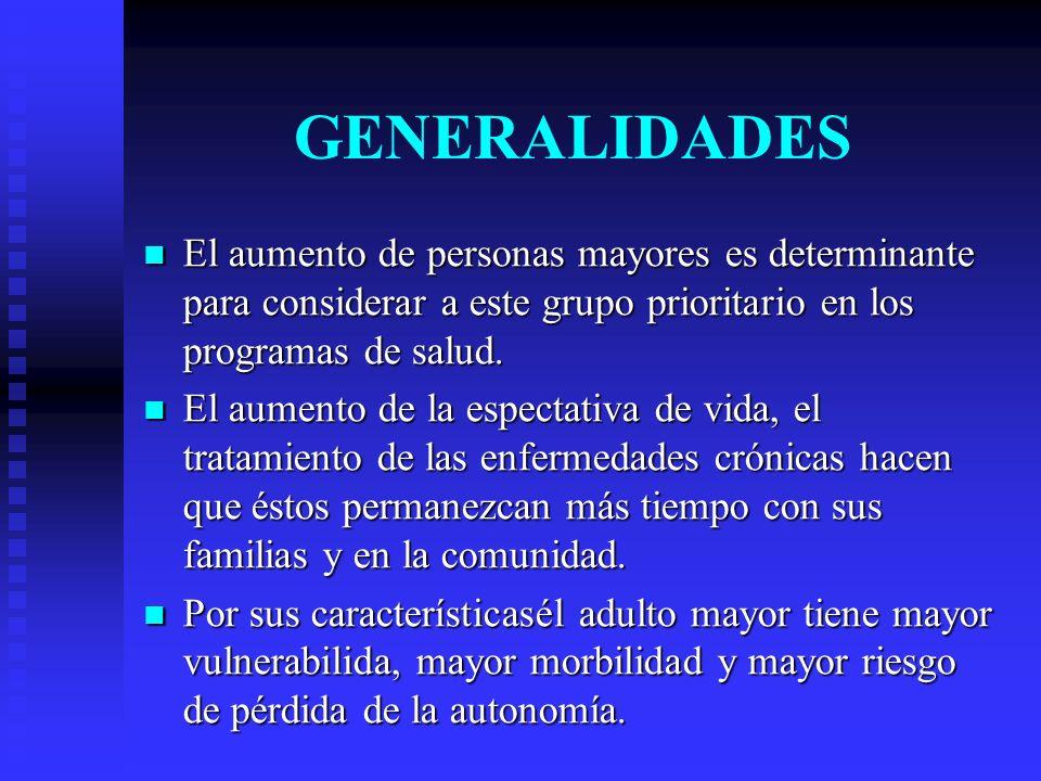 GENERALIDADES El aumento de personas mayores es determinante para considerar a este grupo prioritario en los programas de salud.