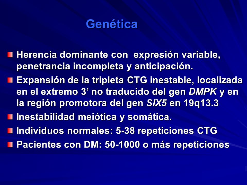 Genética Herencia dominante con expresión variable, penetrancia incompleta y anticipación.