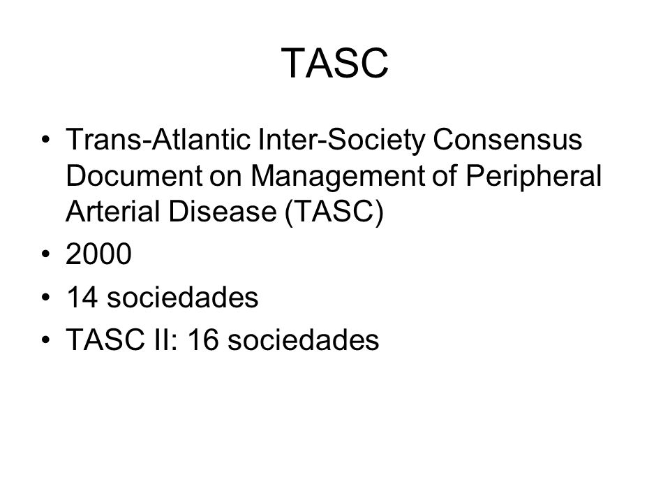TASC Trans-Atlantic Inter-Society Consensus Document on Management of Peripheral Arterial Disease (TASC)