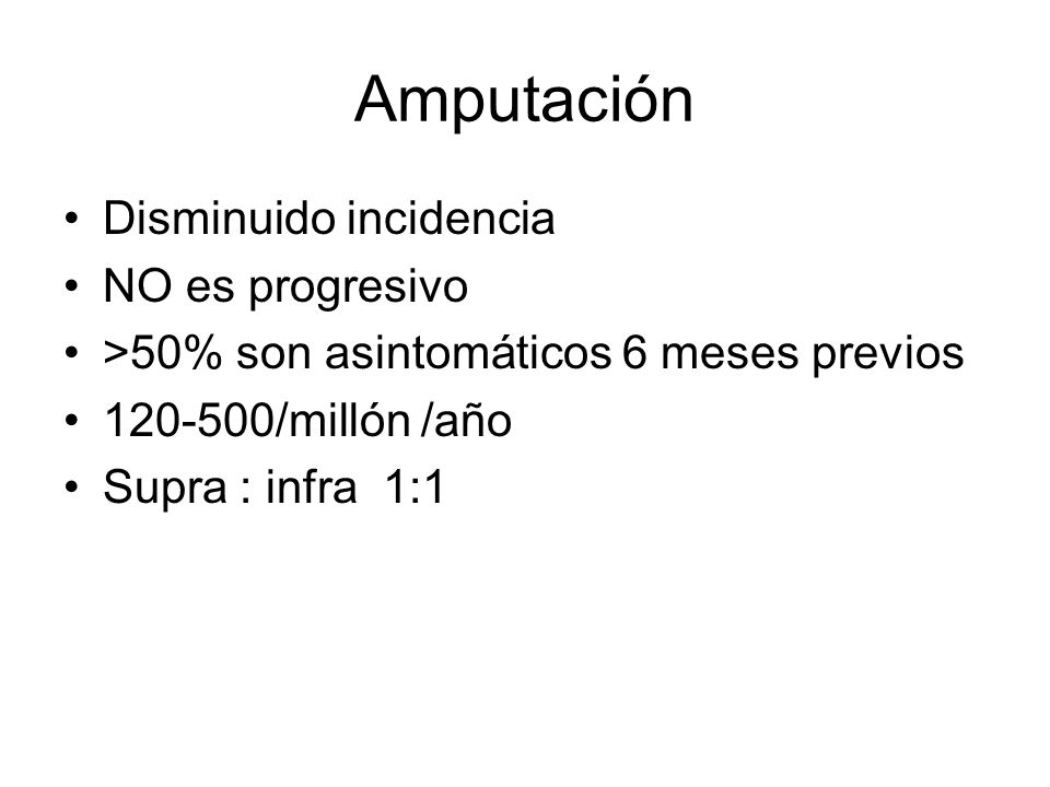 Amputación Disminuido incidencia NO es progresivo