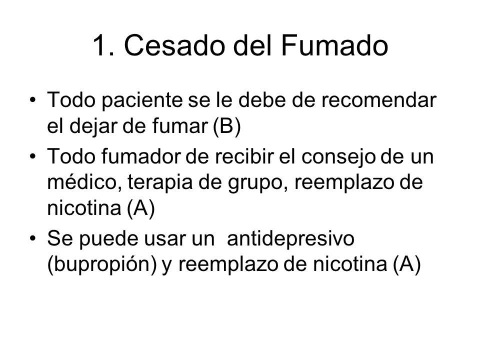 1. Cesado del Fumado Todo paciente se le debe de recomendar el dejar de fumar (B)