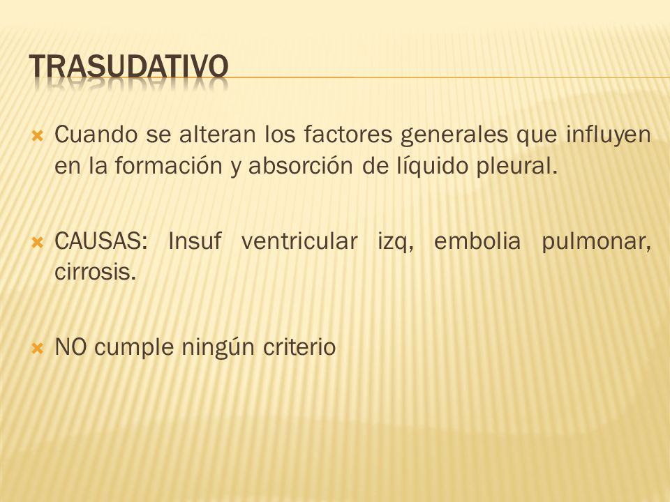 TRASUDATIVO Cuando se alteran los factores generales que influyen en la formación y absorción de líquido pleural.