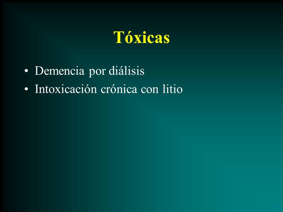 Tóxicas Demencia por diálisis Intoxicación crónica con litio