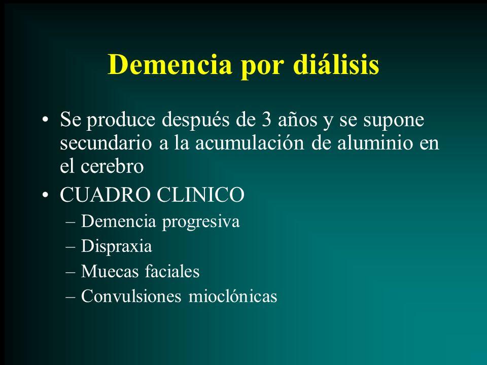 Demencia por diálisis Se produce después de 3 años y se supone secundario a la acumulación de aluminio en el cerebro.