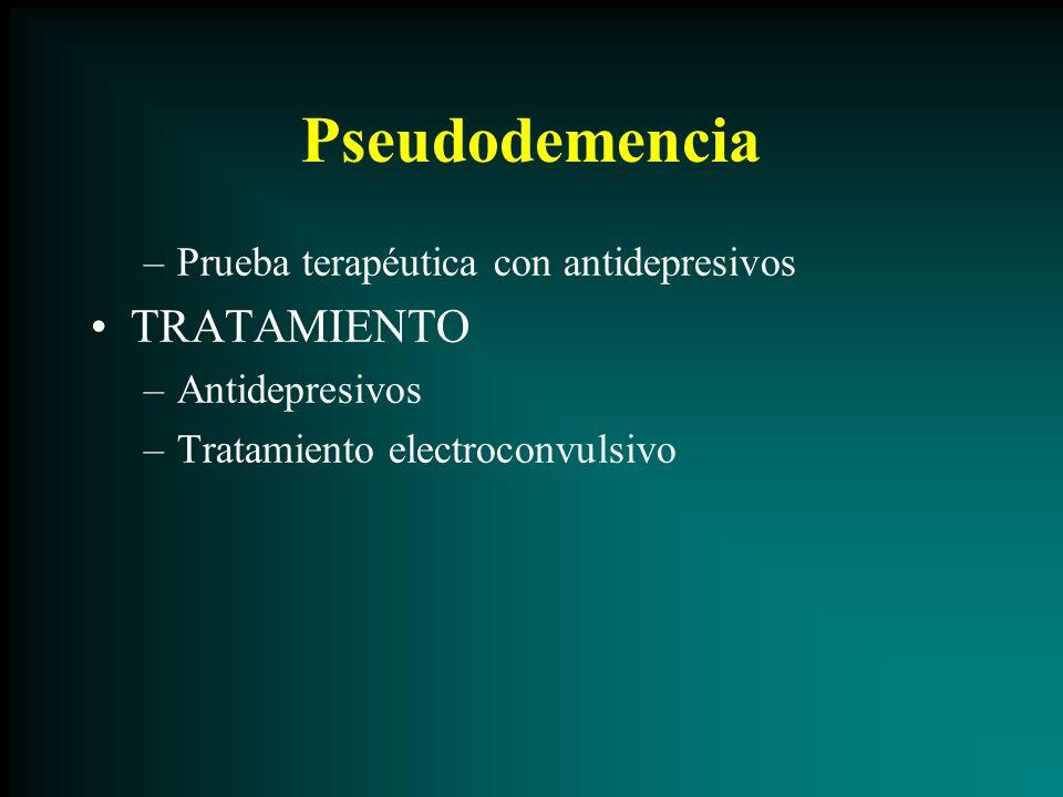 Pseudodemencia TRATAMIENTO Prueba terapéutica con antidepresivos