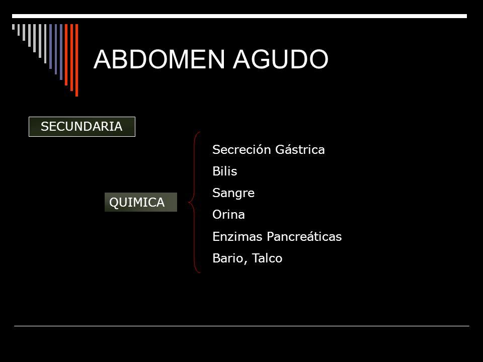 ABDOMEN AGUDO SECUNDARIA Secreción Gástrica Bilis Sangre Orina