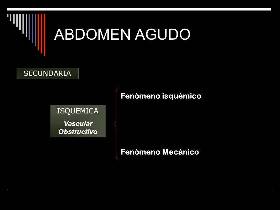 ABDOMEN AGUDO Fenómeno isquémico Fenómeno Mecánico SECUNDARIA