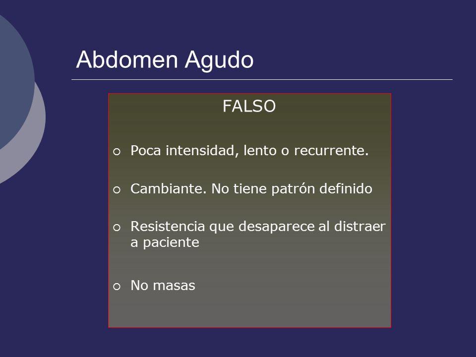 Abdomen Agudo FALSO Poca intensidad, lento o recurrente.