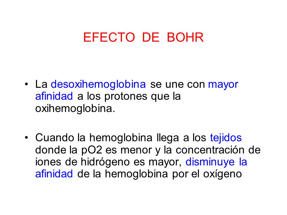 EFECTO DE BOHR La desoxihemoglobina se une con mayor afinidad a los protones que la oxihemoglobina.
