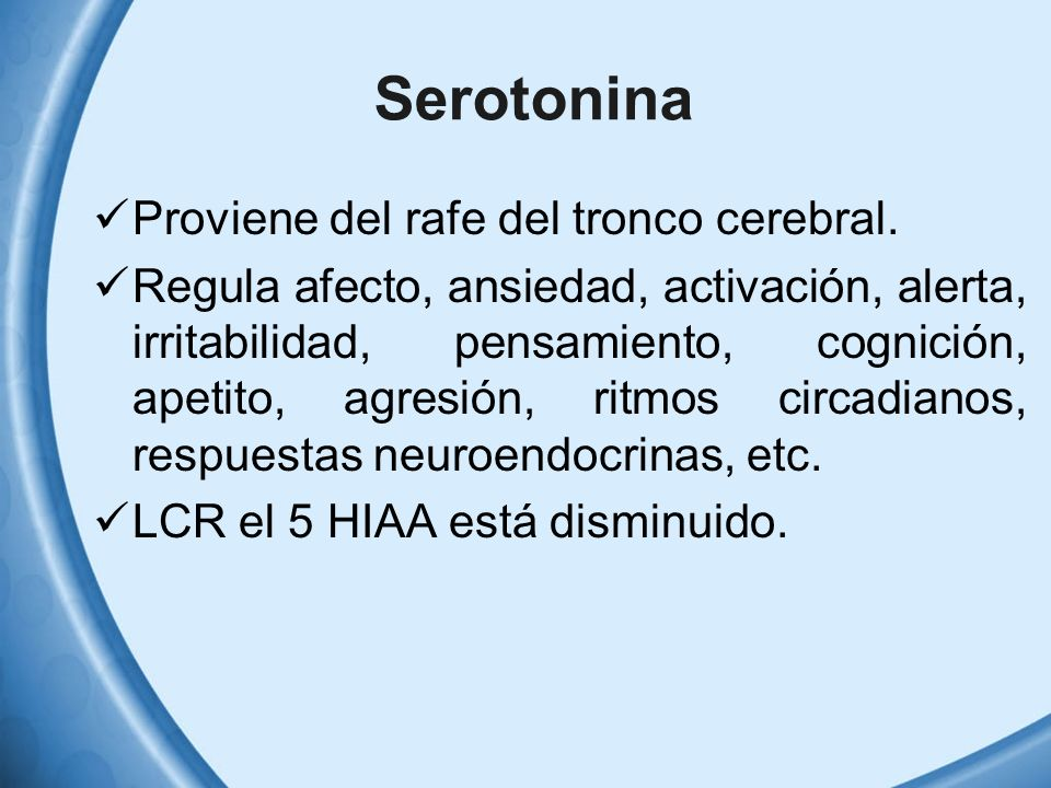 Serotonina Proviene del rafe del tronco cerebral.