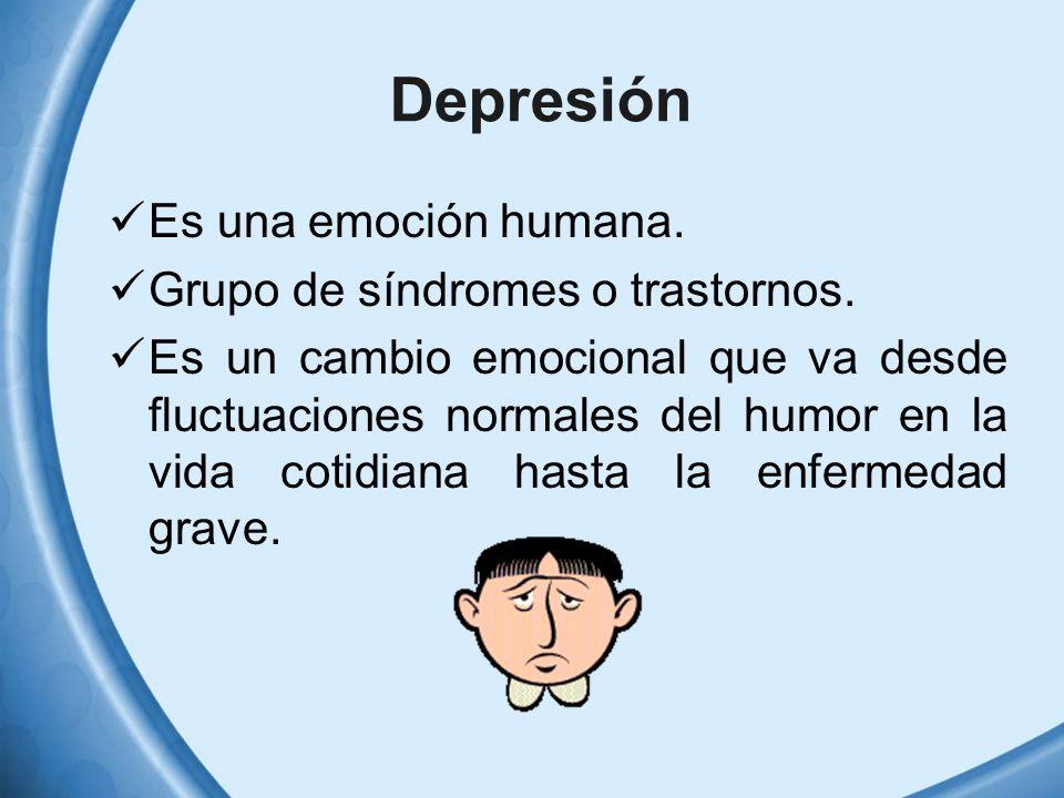 Depresión Es una emoción humana. Grupo de síndromes o trastornos.