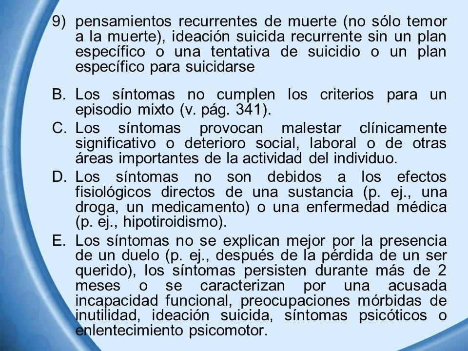 pensamientos recurrentes de muerte (no sólo temor a la muerte), ideación suicida recurrente sin un plan específico o una tentativa de suicidio o un plan específico para suicidarse