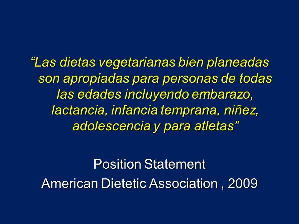 Las dietas vegetarianas bien planeadas son apropiadas para personas de todas las edades incluyendo embarazo, lactancia, infancia temprana, niñez, adolescencia y para atletas Position Statement American Dietetic Association , 2009