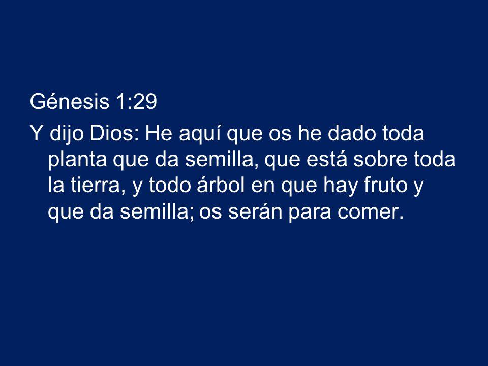 Génesis 1:29 Y dijo Dios: He aquí que os he dado toda planta que da semilla, que está sobre toda la tierra, y todo árbol en que hay fruto y que da semilla; os serán para comer.