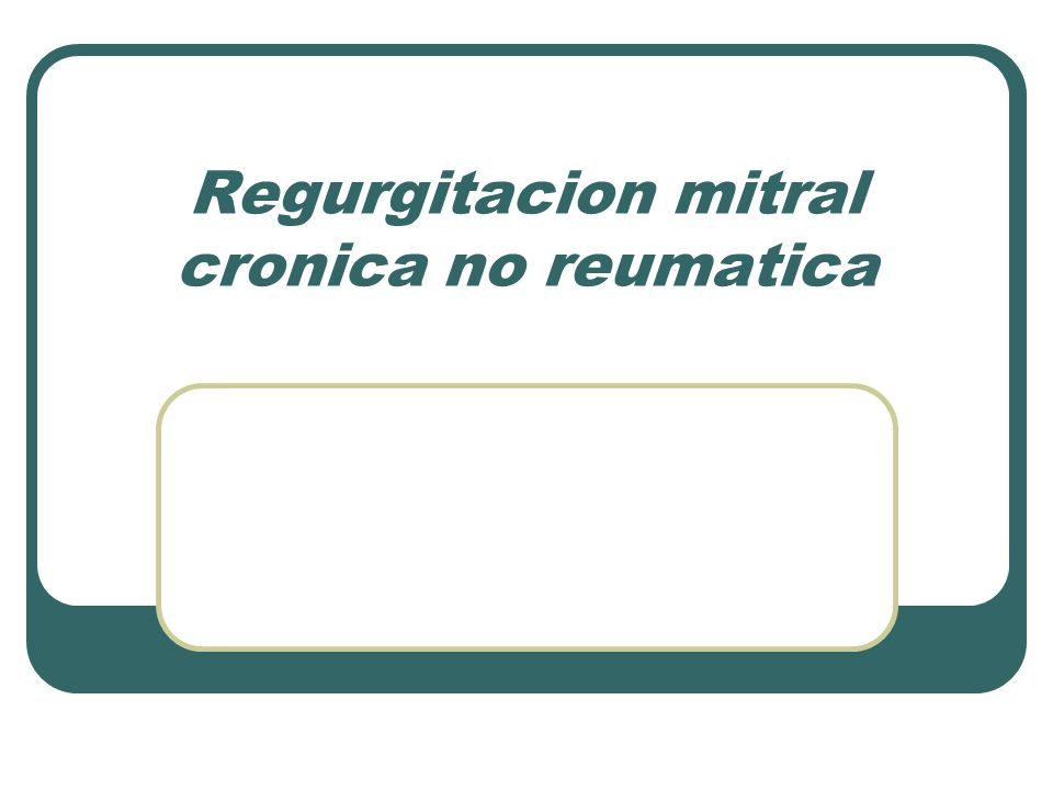 Regurgitacion mitral cronica no reumatica