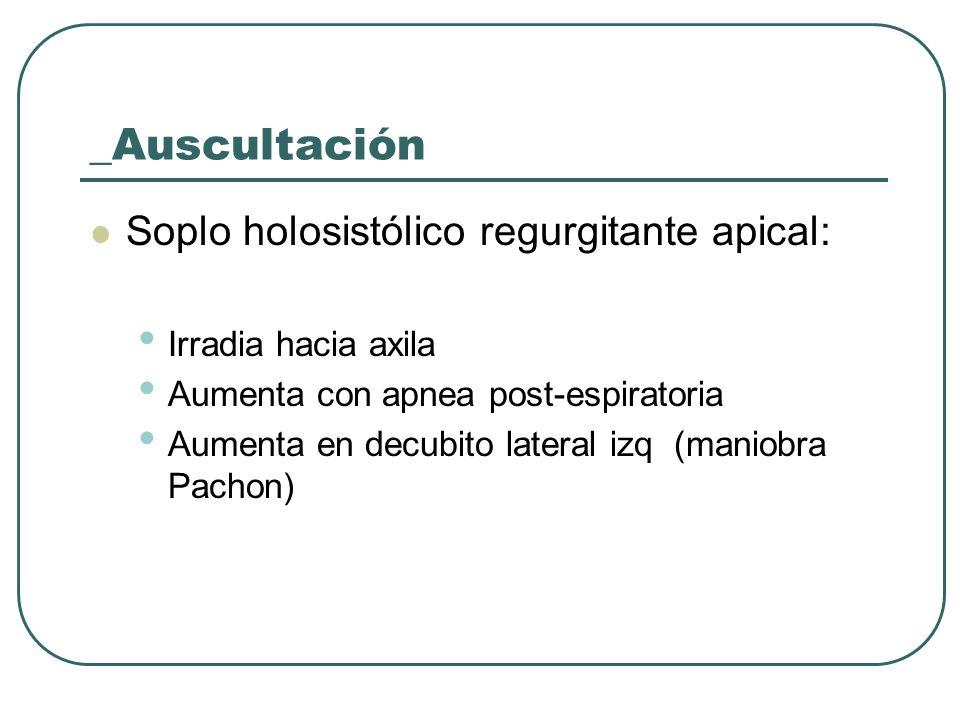 _Auscultación Soplo holosistólico regurgitante apical: