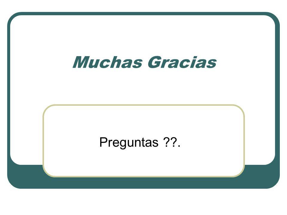 Muchas Gracias Preguntas .