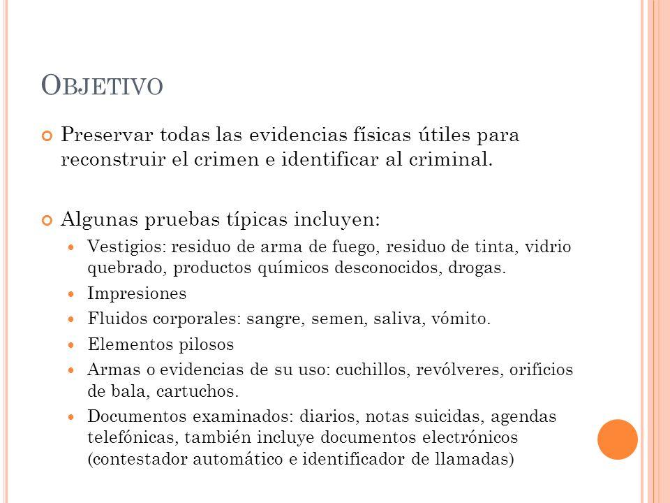 Objetivo Preservar todas las evidencias físicas útiles para reconstruir el crimen e identificar al criminal.