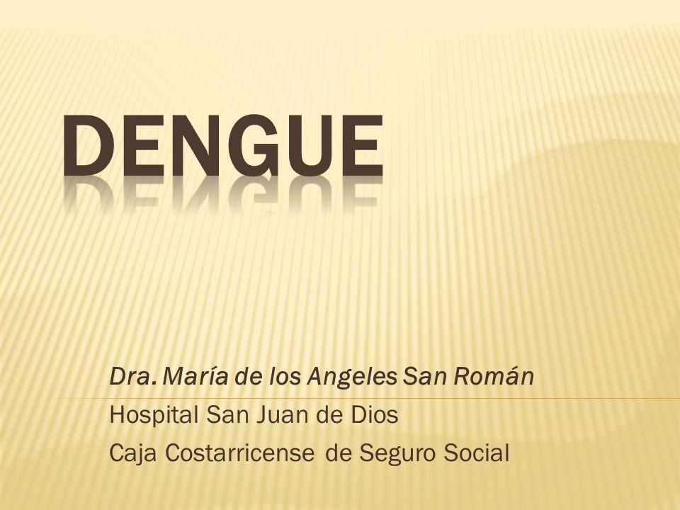 DENGUE Dra. María de los Angeles San Román Hospital San Juan de Dios