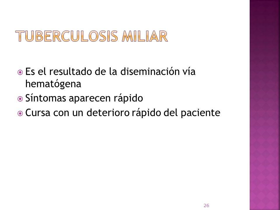 Tuberculosis miliar Es el resultado de la diseminación vía hematógena