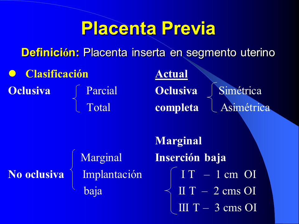 Placenta Previa Definición: Placenta inserta en segmento uterino
