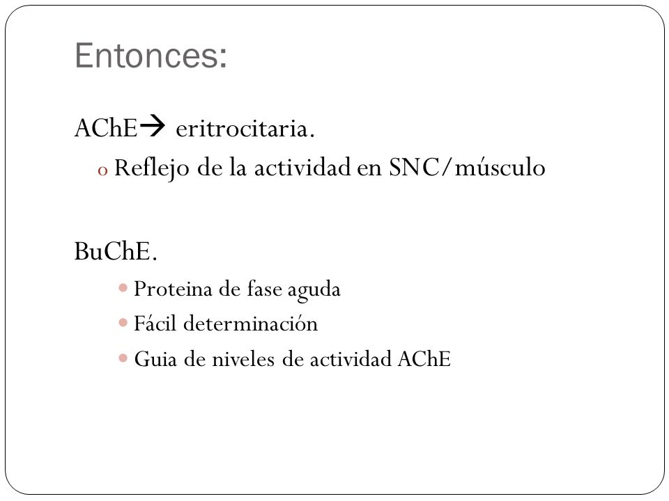 Entonces: AChE eritrocitaria. BuChE.