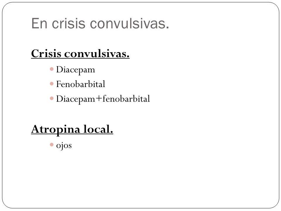 En crisis convulsivas. Crisis convulsivas. Atropina local. Diacepam