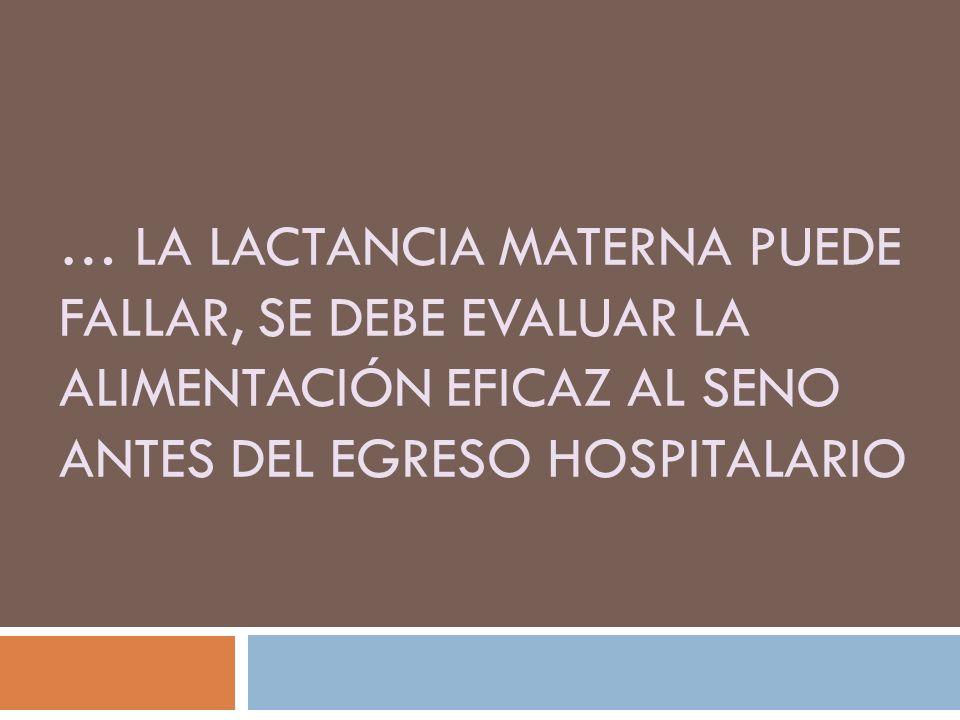 … la lactancia materna puede fallar, se debe evaluar la alimentación eficaz al seno antes del egreso hospitalario