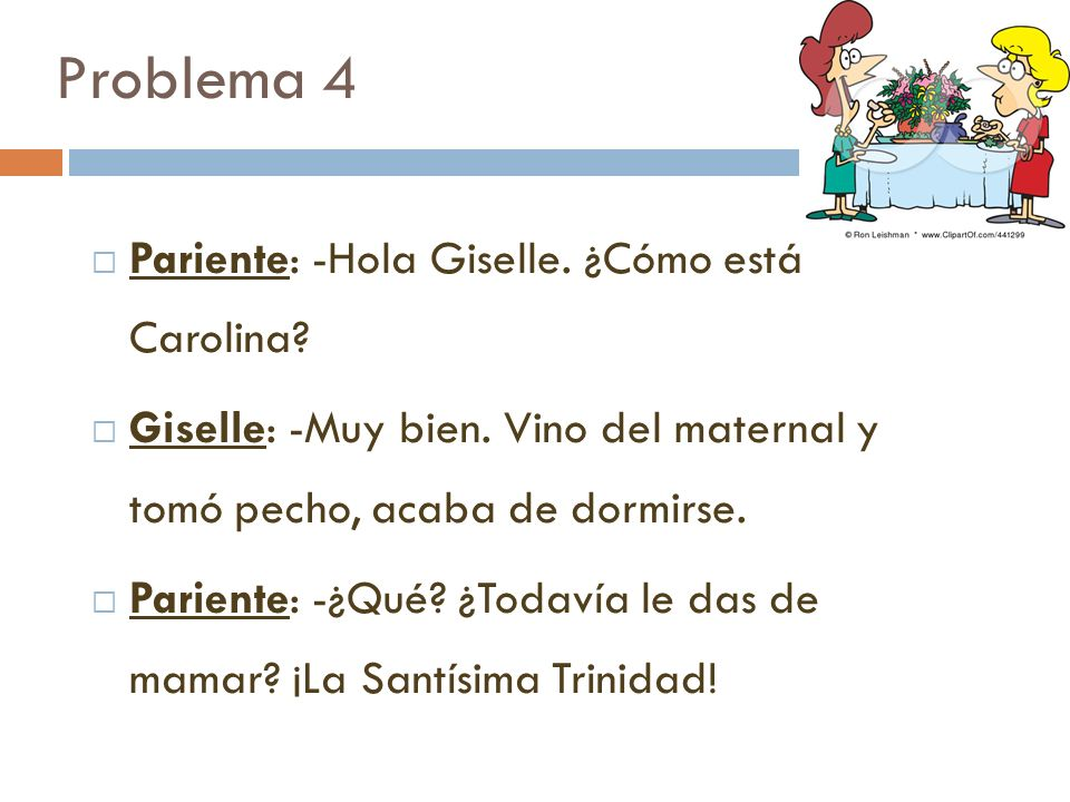 Problema 4 Pariente: -Hola Giselle. ¿Cómo está Carolina