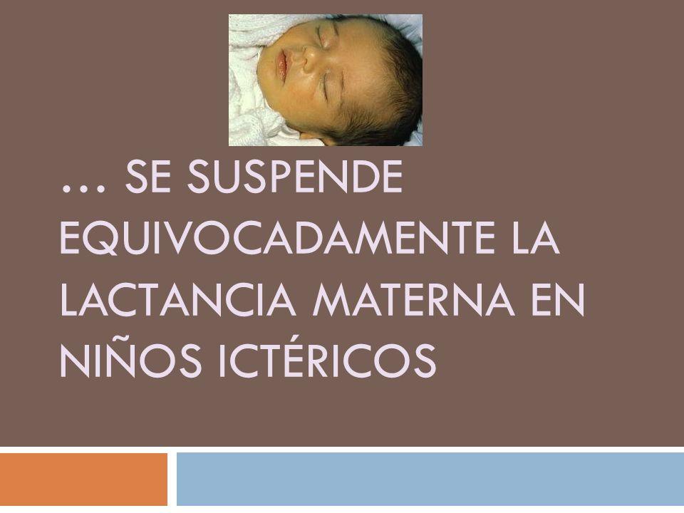 … se suspende equivocadamente la lactancia materna en niños ictéricos