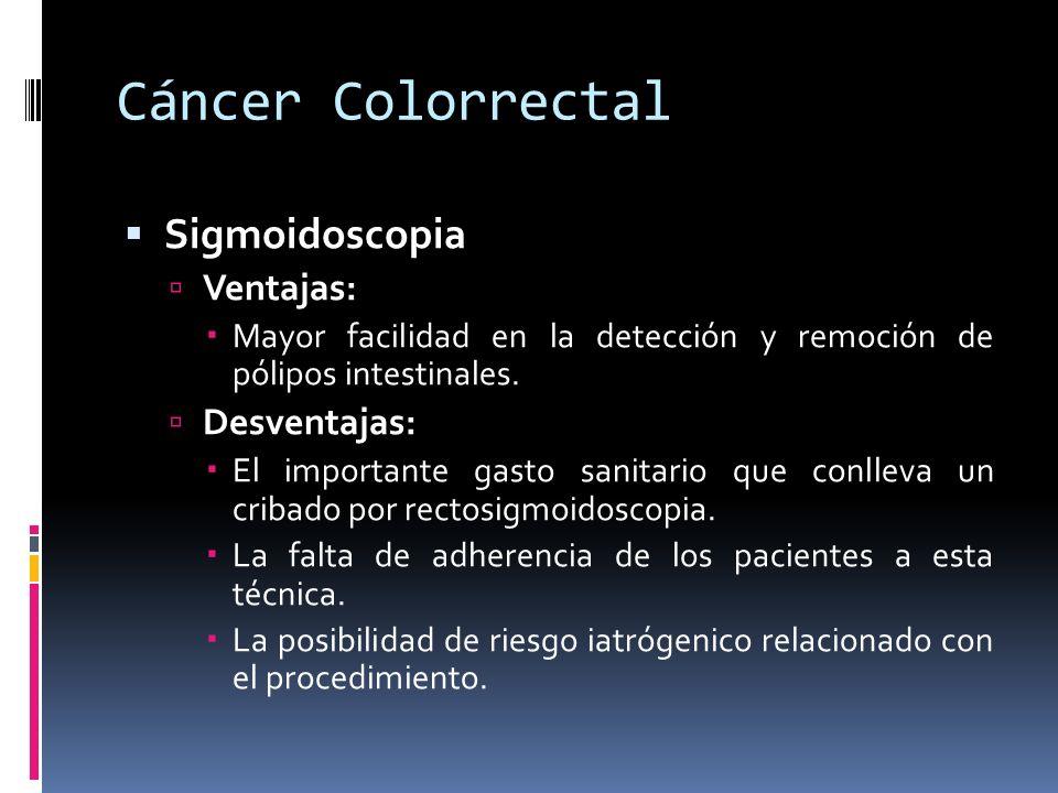 Cáncer Colorrectal Sigmoidoscopia Ventajas: Desventajas: