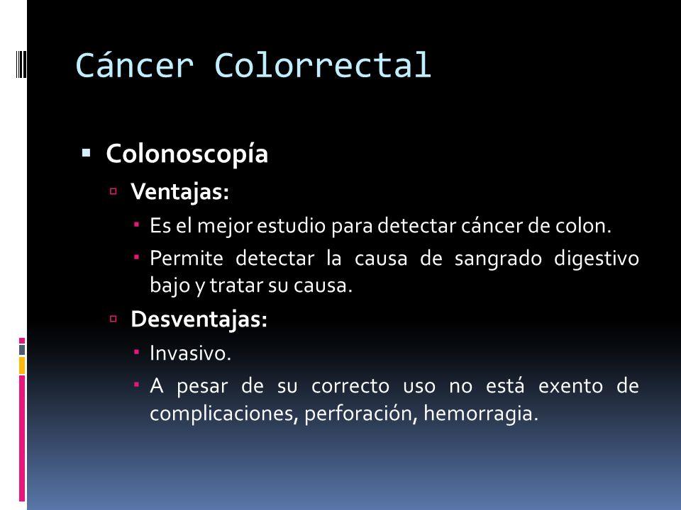 Cáncer Colorrectal Colonoscopía Ventajas: Desventajas: