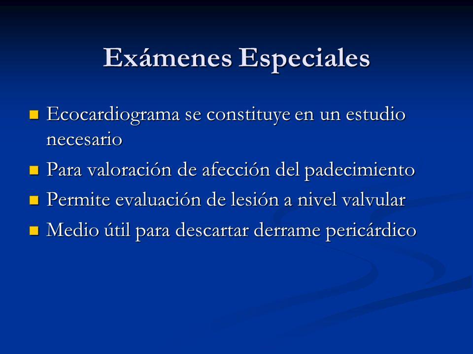 Exámenes Especiales Ecocardiograma se constituye en un estudio necesario. Para valoración de afección del padecimiento.