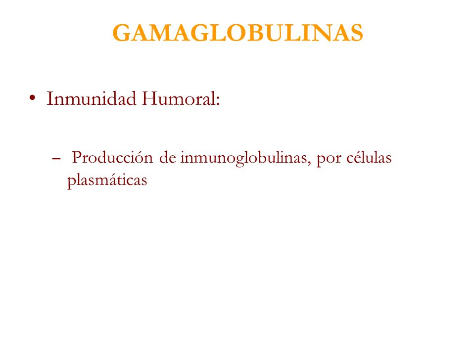 GAMAGLOBULINAS Inmunidad Humoral: