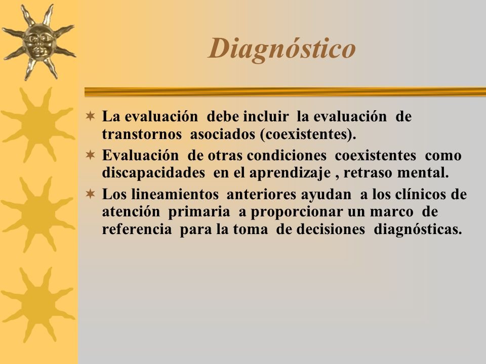 Diagnóstico La evaluación debe incluir la evaluación de transtornos asociados (coexistentes).