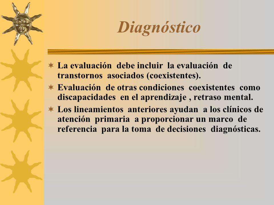 DiagnósticoLa evaluación debe incluir la evaluación de transtornos asociados (coexistentes).