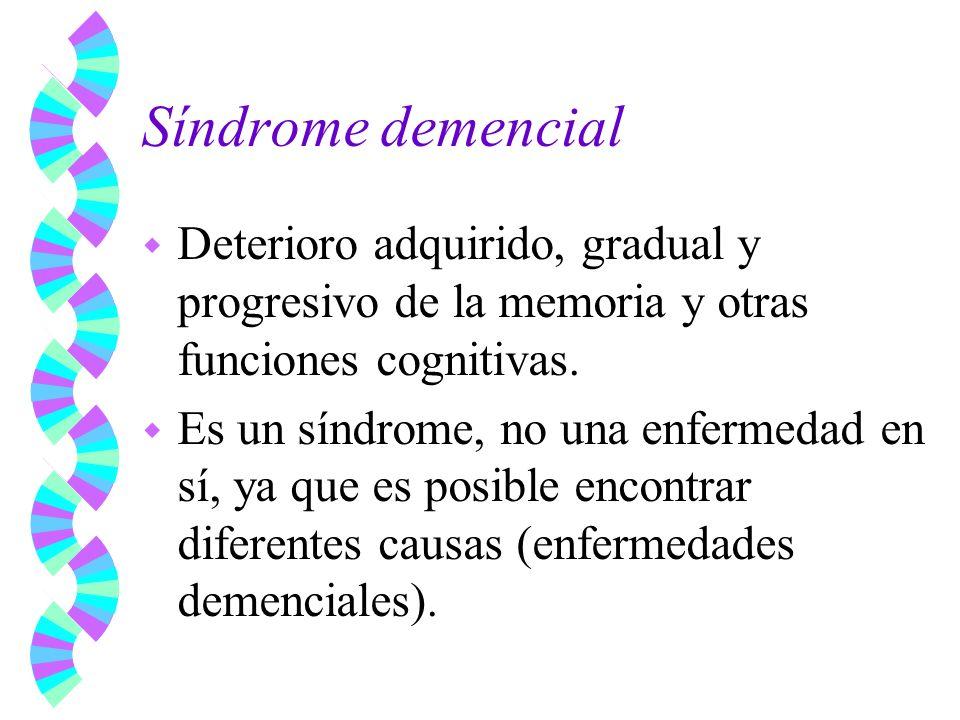 Síndrome demencial Deterioro adquirido, gradual y progresivo de la memoria y otras funciones cognitivas.