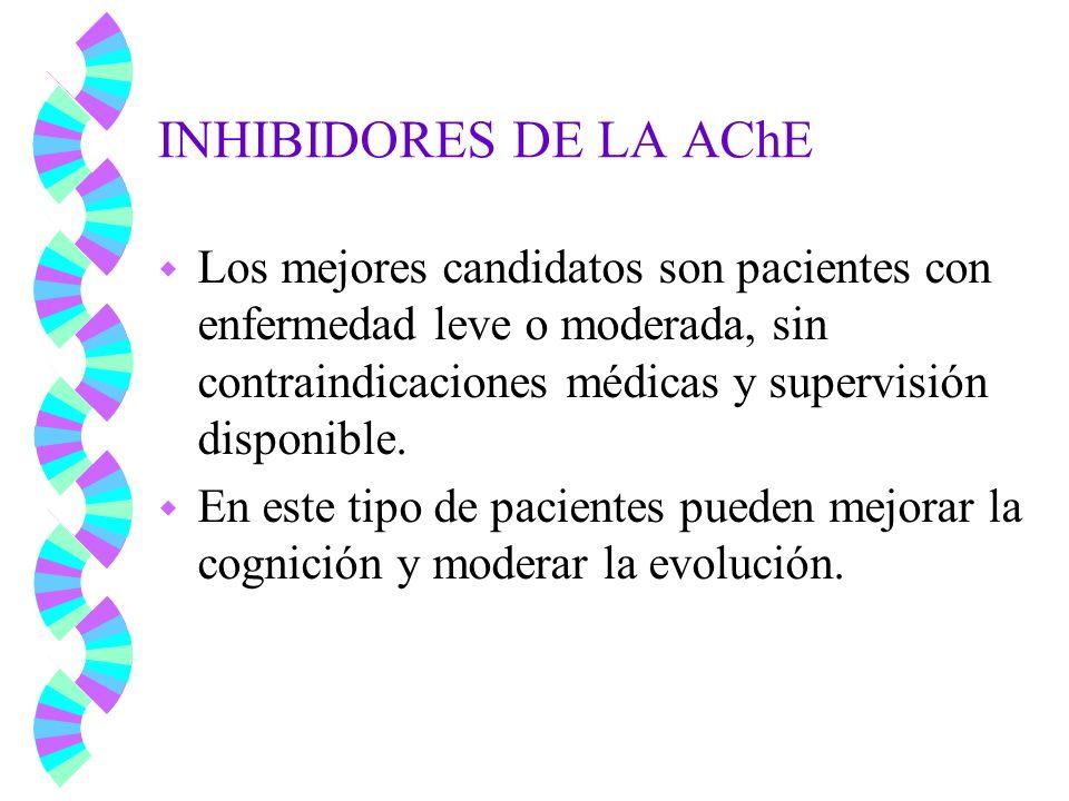 INHIBIDORES DE LA AChE Los mejores candidatos son pacientes con enfermedad leve o moderada, sin contraindicaciones médicas y supervisión disponible.