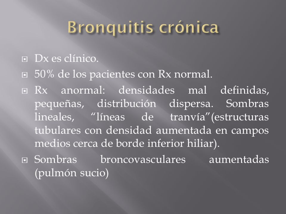 Bronquitis crónica Dx es clínico. 50% de los pacientes con Rx normal.