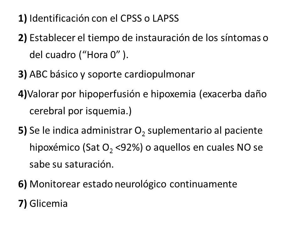1) Identificación con el CPSS o LAPSS 2) Establecer el tiempo de instauración de los síntomas o del cuadro ( Hora 0 ).